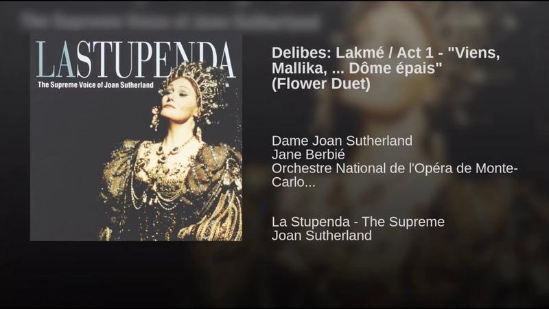 Delibes Lakmé Act 1 - Viens, Mallika, ... Dôme épais (Flower Duet)