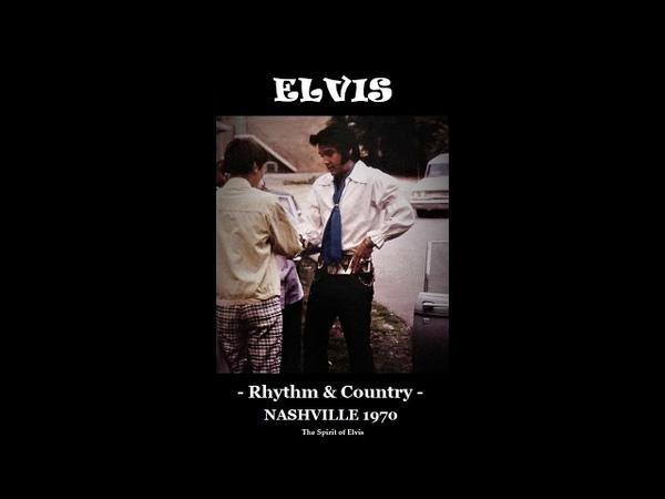 ELVIS - Nashville 1970 - Rhythm Country - (NEW sound editing) - TSOE 2018