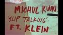 Michul Kuun Slip Talking FT Klein
