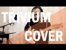 Trivium - Like light to the Flies (guitar cover)