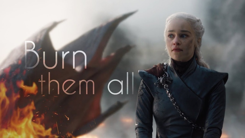 Daenerys Targaryen | Burn Them All