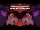 RUSSIAN VILLAGE BOYS - LOVE NETHERLANDS (MUSIC VIDEO)