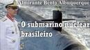 Almirante Bento Albuquerque - O SUBMARINO NUCLEAR BRASILEIRO