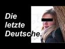 Die letzte Deutsche soll sich wehren? Wogegen denn?