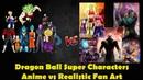 All Dragon Ball Super Characters: Real Life Fan Art vs Anime 2018!