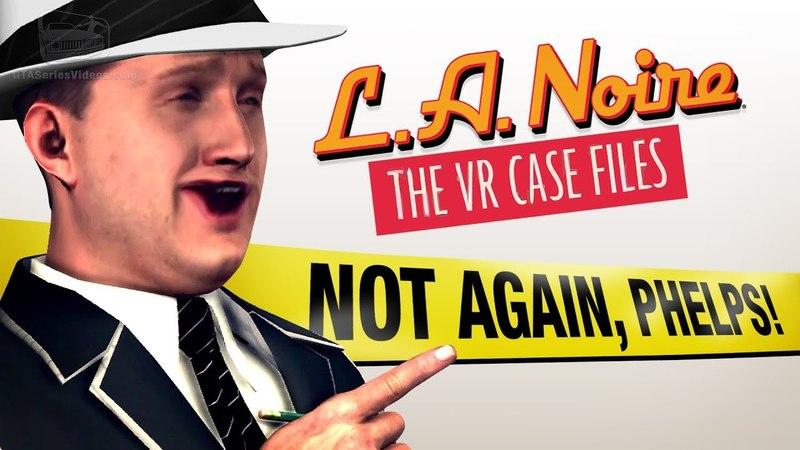 NOT AGAIN, PHELPS! (LA Noire VR Funny Moments)