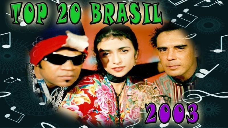 2003 - TOP 20: Musicas Mais Tocadas No Brasil No Ano 2003