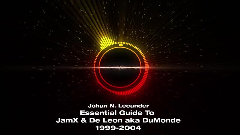 Johan N. Lecander - Essential Guide To JamX De Leon aka DuMonde (1999-2004)