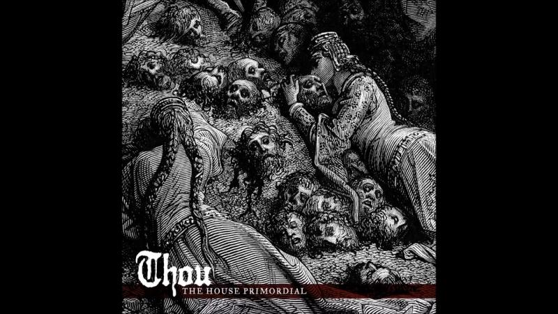 Thou - The House Primordial (2018) Full Album