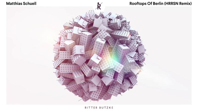 Matthias Schuell - Rooftops Of Berlin (HRRSN Remix) [Ritter Butzke Studio]