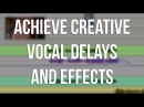 Creative Vocal Delays and Effects - Into The Lair #98