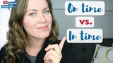 What's the DIFFERENCE between English prepositions ON TIME vs. IN TIME