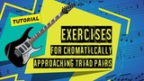 Introduction to chromatically approaching triads - tutorial+ guitar tab