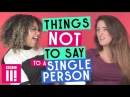 Things Not To Say To A Single Person topnotchenglish