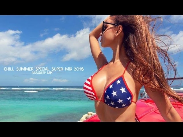 Chill Summer Special Super Mix 2018 Best Of Deep House Sessions Chill Out New Mix By MissDeep