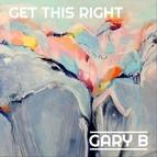 Gary B альбом Get This Right
