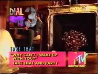 TAKE THAT - WHY CANT I WAKE UP WITH YO (MTV DIAL) (ЗАПИСАНО В КОНЦЕ МАЯ 1993)