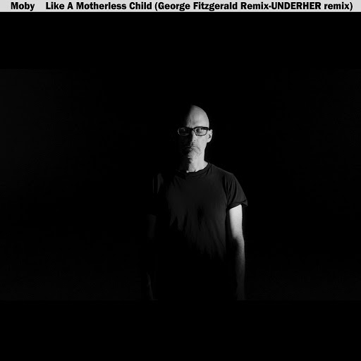 Moby альбом Like A Motherless Child (George FitzGerald & UNDERHER Remixes)