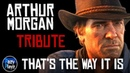 RED DEAD REDEMPTION 2 ARTHUR MORGAN That's the Way It Is Tribute (Contains SPOILERS)