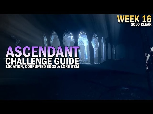 Ascendant Challenge Week 16 Guide - Corrupted Eggs, Lore Item Location Solo Clear