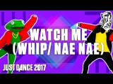 Just Dance 2017 Watch Me (WhipNae Nae) by Silent