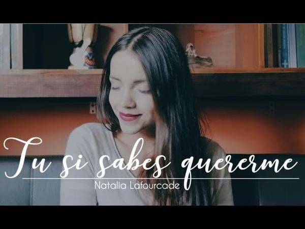 Tu sí sabes quererme by Natalia Lafourcade - Laura Naranjo cover