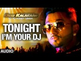 I'm Your DJ Tonight Full AUDIO Song | Yo Yo Honey Singh | Desi Kalakaar, Honey Singh New Songs 2014