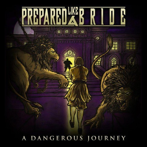 Prepared Like A Bride - A Dangerous Journey [EP] (2012)