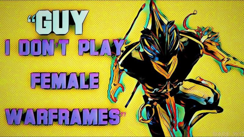 """[WTF] """"I Don't Play female"""" Warframes"""