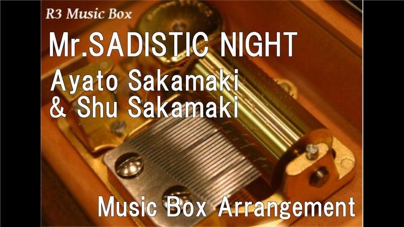 Mr.SADISTIC NIGHT/Ayato Sakamaki Shu Sakamaki [Music Box] (Anime