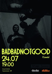 24.07 * BADBADNOTGOOD (Canada) * DADA