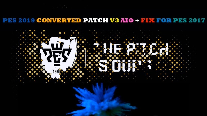 PES 2019 CONVERTED PATCH V3 AIO FIX FOR PES 2017 BY KK ADDS | PES 2017