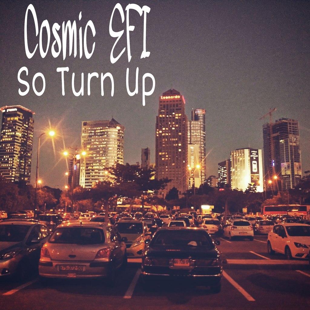 Cosmic EFI - So Turn Up