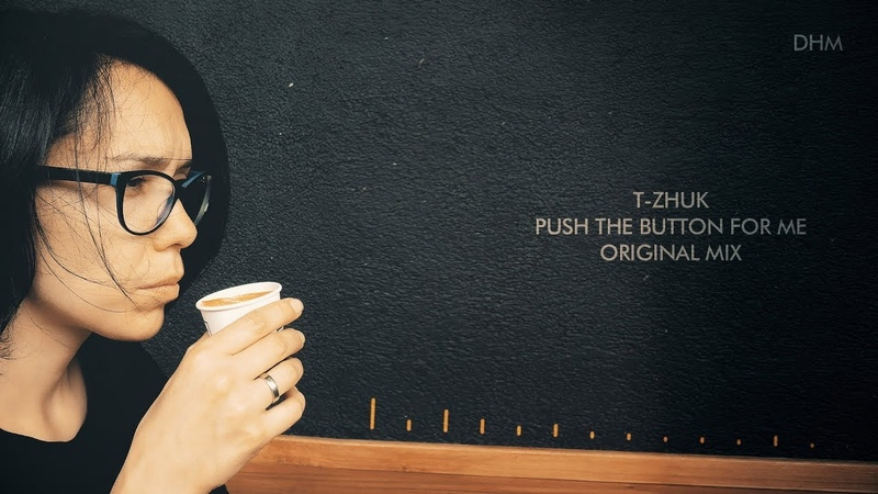 T Zhuk Push The Button For Me original mix