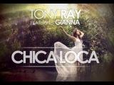 Tony Ray ft.Gianna - Chica Loca(Edo Remix)