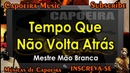 Tempo Que Não Volta Atrás Mestre Mão Branca Capoeira Music