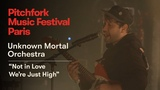 Unknown Mortal Orchestra Not in Love Were Just High Pitchfork Music Festival Paris 2018
