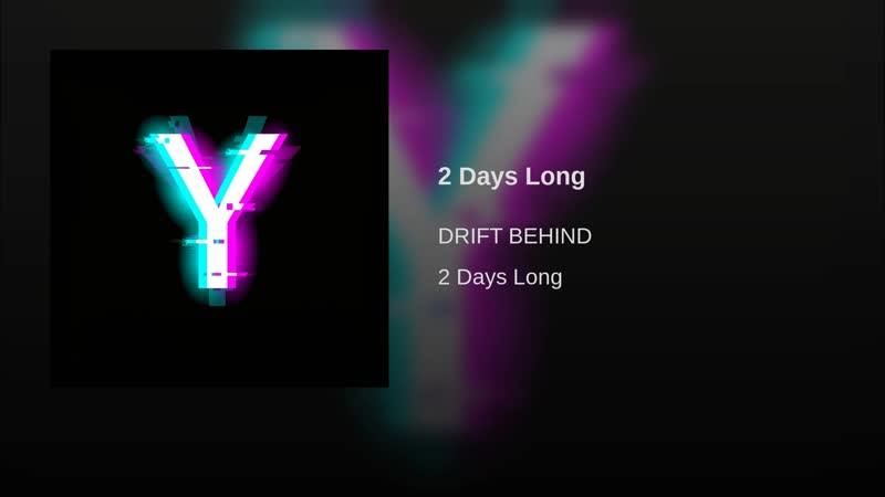 DRIFT BEHIND - 2 Days Long