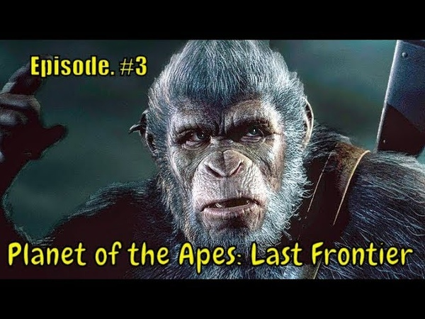 Planet of the Apes: Last Frontier 🐵 '' When Worlds Collide '' 🐵 - Ep.3