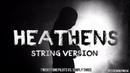 TØP - Heathens Strings Version