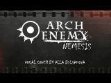 Arch Enemy - Nemesis (Vocal cover by Alla Bulgakova)
