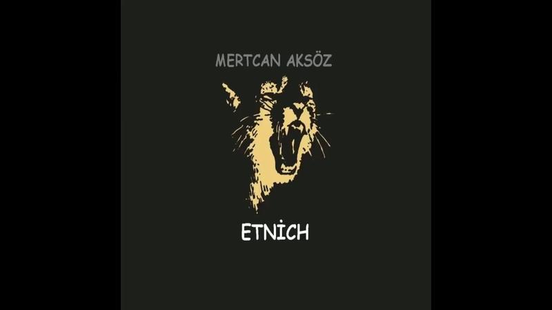 Mertcan Aksöz - Etnich (ETNİCH E.P)