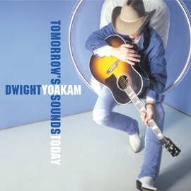 Dwight Yoakam альбом Tomorrow's Sounds Today