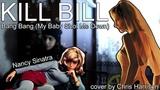 Bang Bang(OST Kill Bill) - Nancy Sinatra (cover by Chris Harrison)