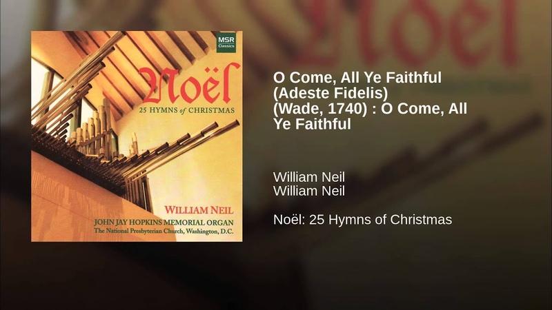 O Come, All Ye Faithful (Adeste Fidelis) (Wade, 1740) : O Come, All Ye Faithful