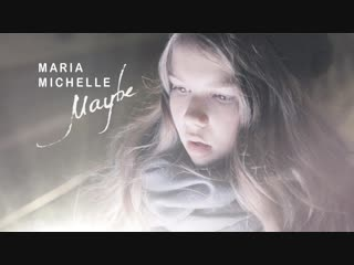 Maria Michelle - Maybe (Премьера клипа, 2018)