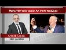 Ahmet KEKEÇ Muharrem'cilik yapan AK Parti medyası!