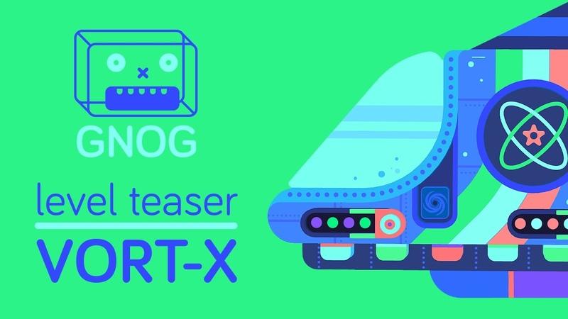 GNOG Level Teaser - VORT-X