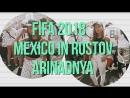 FIFA 2018 Mexico vs Korea   Мексиканцы в Ростове   arinadnya