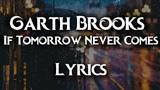 Garth Brooks- If Tomorrow Never Comes (Lyrics)